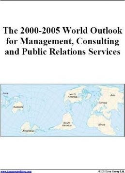 The 2000-2005 World Outlook for Management, Consulting and Public Relations Services