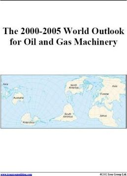 The 2000-2005 World Outlook for Oil and Gas Machinery