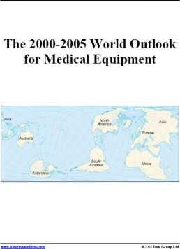The 2000-2005 World Outlook for Medical Equipment