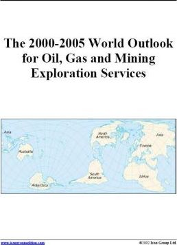 The 2000-2005 World Outlook for Oil, Gas and Mining Exploration Services