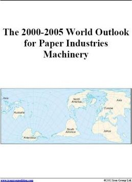 The 2000-2005 World Outlook for Paper Industries Machinery