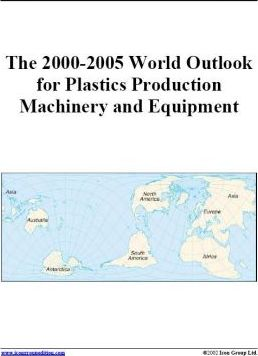 The 2000-2005 World Outlook for Plastics Production Machinery and Equipment