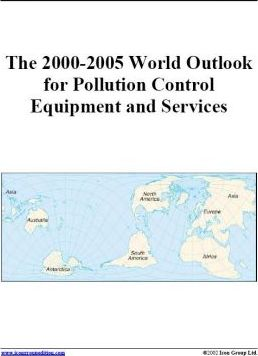 The 2000-2005 World Outlook for Pollution Control Equipment and Services