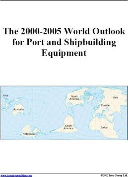 The 2000-2005 World Outlook for Port and Shipbuilding Equipment