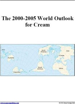The 2000-2005 World Outlook for Cream