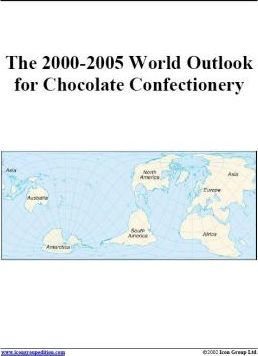 The 2000-2005 World Outlook for Chocolate Confectionery