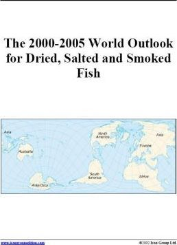 The 2000-2005 World Outlook for Dried, Salted and Smoked Fish