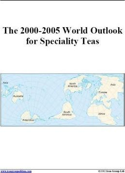 The 2000-2005 World Outlook for Specialty Teas