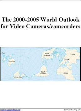 The 2000-2005 World Outlook for Video Cameras/Camcorders