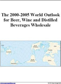 The 2000-2005 World Outlook for Beer, Wine and Distilled Beverages Wholesale