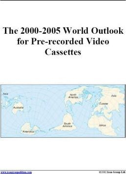 The 2000-2005 World Outlook for Pre-Recorded Video Cassettes