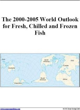 The 2000-2005 World Outlook for Fresh, Chilled and Frozen Fish