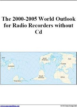 The 2000-2005 World Outlook for Radio Recorders without CD