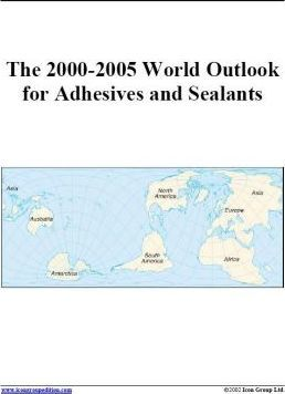 The 2000-2005 World Outlook for Adhesives and Sealants
