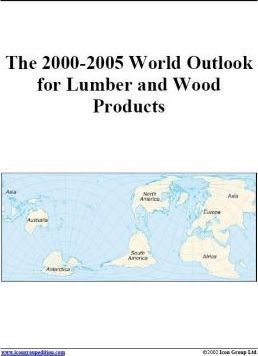 The 2000-2005 World Outlook for Lumber and Wood Products