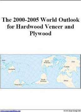 The 2000-2005 World Outlook for Hardwood Veneer and Plywood