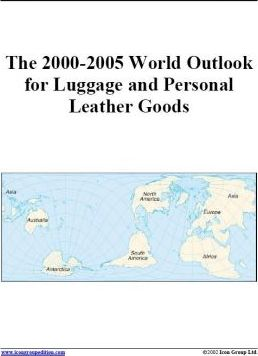 The 2000-2005 World Outlook for Luggage and Personal Leather Goods