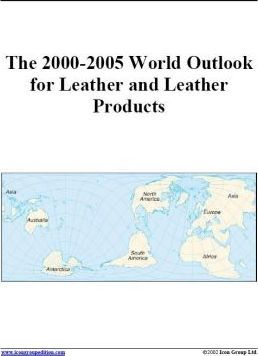The 2000-2005 World Outlook for Leather and Leather Products
