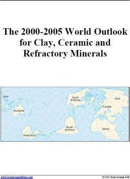 The 2000-2005 World Outlook for Clay, Ceramic and Refractory Minerals