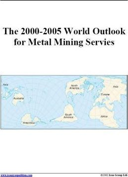 The 2000-2005 World Outlook for Metal Mining Services