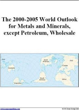 The 2000-2005 World Outlook for Metals and Minerals, Except Petroleum, Wholesale