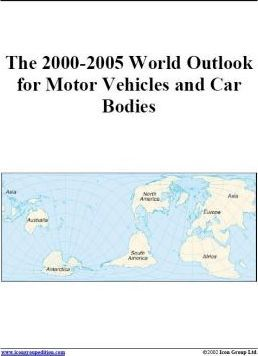 The 2000-2005 World Outlook for Motor Vehicles and Car Bodies