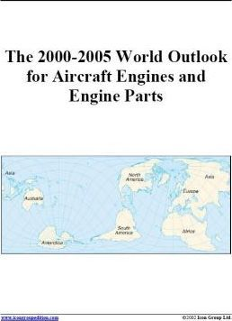 The 2000-2005 World Outlook for Aircraft Engines and Engine Parts