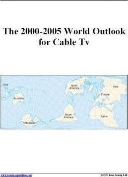 The 2000-2005 World Outlook for Cable TV