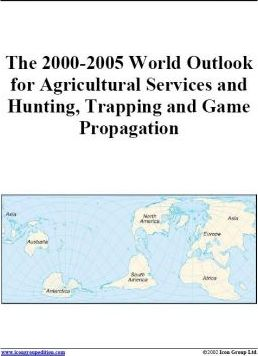 The 2000-2005 World Outlook for Agricultural Services and Hunting, Trapping and Game Propagation