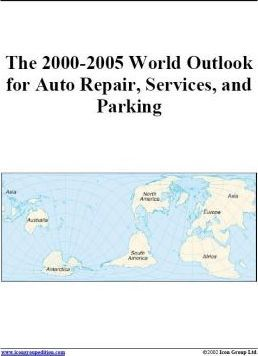 The 2000-2005 World Outlook for Auto Repair, Services and Parking