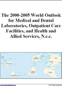 The 2000-2005 World Outlook for Medical and Dental Laboratories, Outpatient Care Facilities, and Health and Allied Services, N.E.C