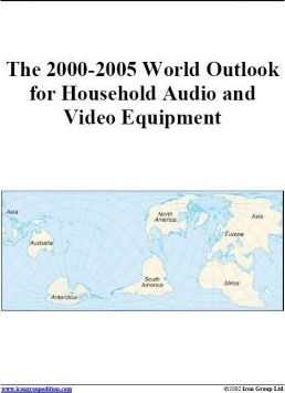 The 2000-2005 World Outlook for Household Audio and Video Equipment