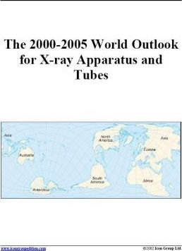 The 2000-2005 World Outlook for X-Ray Apparatus and Tubes