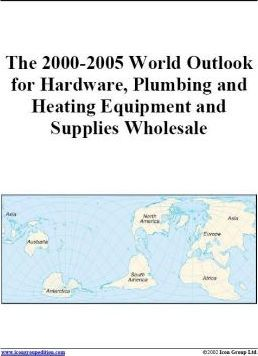 The 2000-2005 World Outlook for Hardware, Plumbing and Heating Equipment and Supplies Wholesale