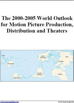 The 2000-2005 World Outlook for Motion Picture Production, Distribution and Theaters