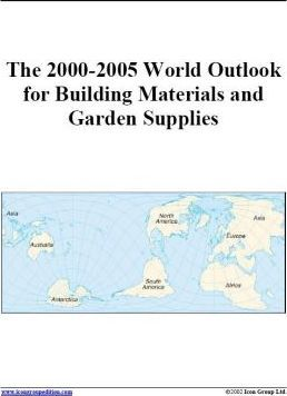 The 2000-2005 World Outlook for Building Materials and Garden Supplies