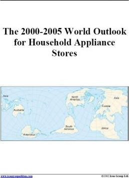 The 2000-2005 World Outlook for Household Appliance Stores
