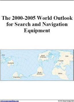 The 2000-2005 World Outlook for Search and Navigation Equipment