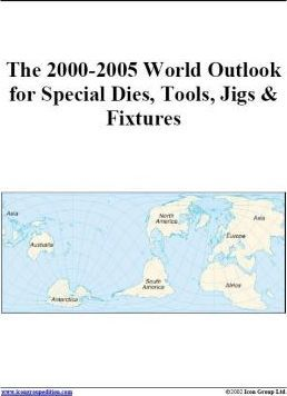 The 2000-2005 World Outlook for Special Dies, Tools, Jigs & Fixtures