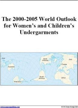 The 2000-2005 World Outlook for Women's and Children's Undergarments