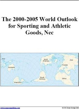 The 2000-2005 World Outlook for Sporting and Athletic Goods, Nec
