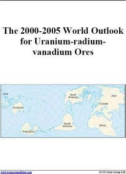The 2000-2005 World Outlook for Uranium-Radium-Vanadium Ores