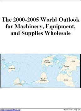 The 2000-2005 World Outlook for Machinery, Equipment and Supplies Wholesale