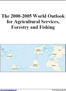 The 2000-2005 World Outlook for Agricultural Services, Forestry and Fishing