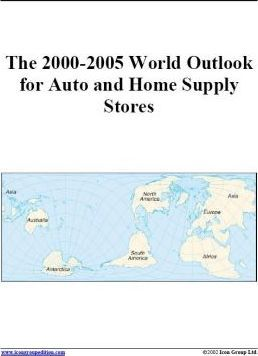 The 2000-2005 World Outlook for Auto and Home Supply Stores