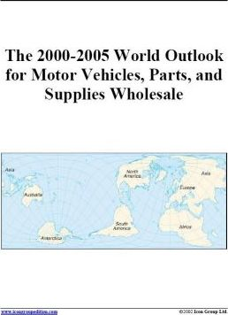 The 2000-2005 World Outlook for Motor Vehicles, Parts, and Supplies Wholesale