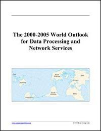 The 2000-2005 World Outlook for Data Processing and Network Services