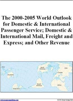 The 2000-2005 World Outlook for Domestic & International Passenger Service; Domestic and International Mail; Freight and Express, and Other Revenue
