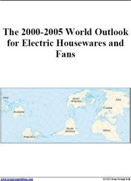 The 2000-2005 World Outlook for Electric Housewares and Fans