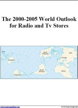 The 2000-2005 World Outlook for Radio and TV Stores